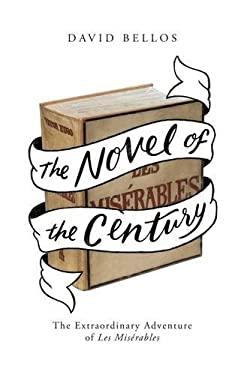 The Novel of the Century: The Extraordinary Adventure of Les Misérables
