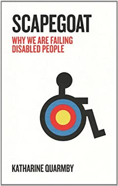 Scapegoat: Why We Are Failing Disabled People 9781846273216