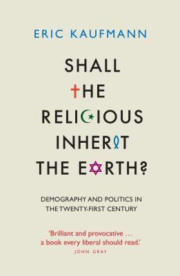 Shall the Religious Inherit the Earth?: Demography and Politics in the Twenty-First Century 9781846681448