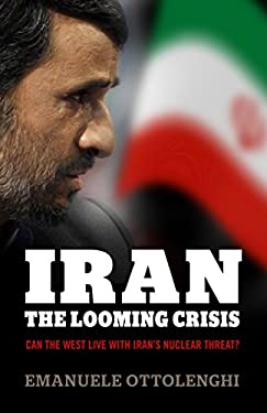Iran: The Looming Crisis: Can the West Live with Iran's Nuclear Threat? 9781846684234