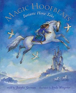 Magic Hoofbeats: Fantastic Horse Tales [With CD][ MAGIC HOOFBEATS: FANTASTIC HORSE TALES [WITH CD] ] by Sherman, Josepha (Author) Sep-01-07[ Paperback