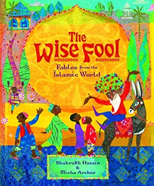 The Wise Fool: Fables from the Islamic World 9781846862267