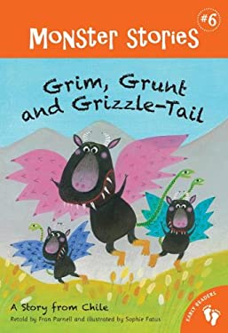 Grim, Grunt and Grizzle-Tail: A Story from Chili (Monster Stories)