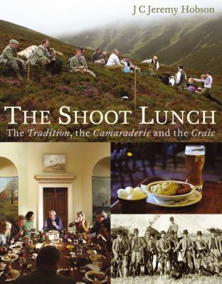 The Shoot Lunch: The Tradition, the Camaraderie and the Craic 9781846890925