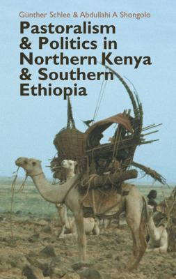 Pastoralism and Politics in Northern Kenya and Southern Ethiopia 9781847010360