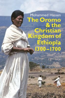 The Oromo and the Christian Kingdom of Ethiopia: 1300-1700 (Eastern Africa)