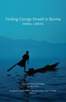 Finding George Orwell in Burma. Emma Larkin 9781847084026