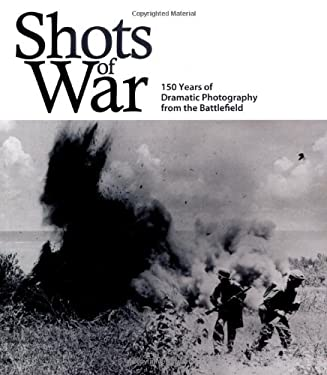 Shots of War: 150 Years of Dramatic Photography from the Battlefield 9781847323651