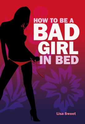 How to Be a Bad Girl in Bed 9781847324122