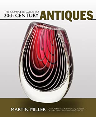 The Complete Guide to 20th Century Antiques: Over 4,000 Modern Antiques and Collectables with Guide Prices 9781847325051