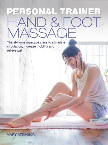 Hand & Foot Massage: The At-Home Massage Class to Stimulate Circulation, Increase Mobility and Relieve Pain 9781847326591