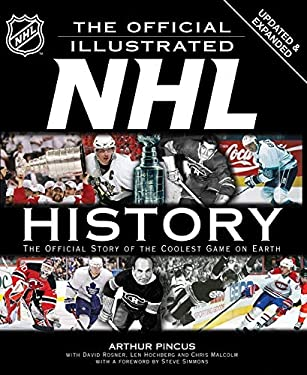 The Official Illustrated NHL History: The Official Story of the Coolest Game on Earth