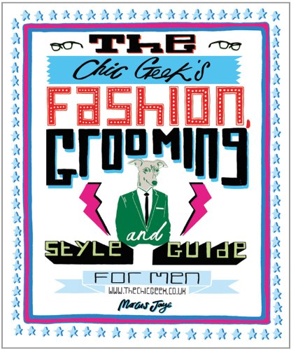 The Chic Geek's Fashion, Grooming and Style Guide for Men 9781847327697