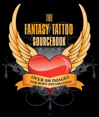The Fantasy Tattoo Sourcebook: Over 500 Images for Body Decoration 9781847329844