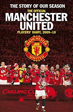 The Story of Our Season: The Official Manchester United Players' Diary 2009-10 9781847379092