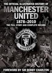 The Official Illustrated History of Manchester United 1878-2010: The Full Story and Complete Record 7522219