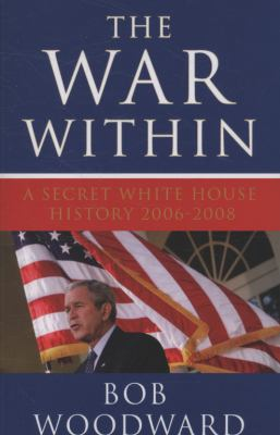 The War within: A Secret White House History 2006-2008 9781847393562
