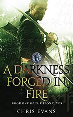 A Darkness Forged in Fire: The Iron Elves 9781847393814
