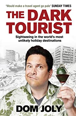 The Dark Tourist: Sightseeing in the World's Most Unlikely Holiday Destinations 9781847398468