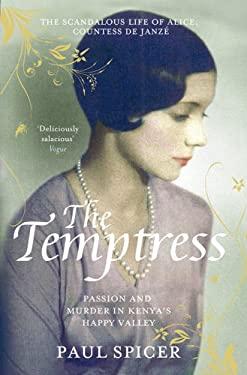 The Temptress: The Scandalous Life of Alice, Countess de Janz. Paul Spicer