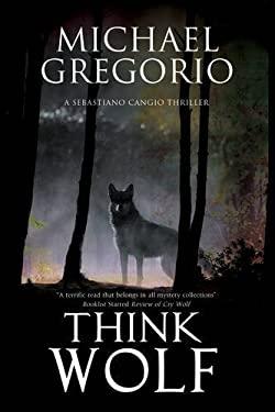 Think Wolf: A Mafia thriller set in rural Italy (A Sebastiano Cangio Thriller)