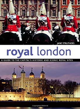 Royal London: A Guide to the Capital's Historic and Iconic Royal Sites 9781847739643