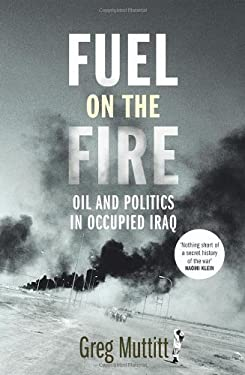 Fuel on the Fire: Oil and Politics in Occupied Iraq 9781847921116