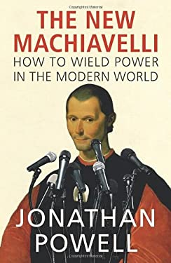 The New Machiavelli: How to Wield Power in the Modern World 9781847921222