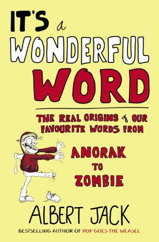 It's a Wonderful Word: The Real Origins of Our Favourite Words from Anorak to Zombie 9781847946690