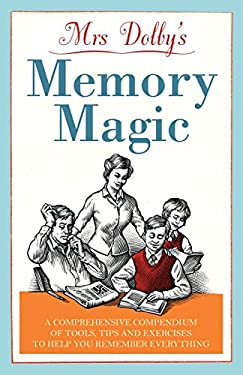 Mrs Dolby's Memory Magic: A Compendium of Tools, Tips and Exercises to Help You Remember Everything 9781848092488