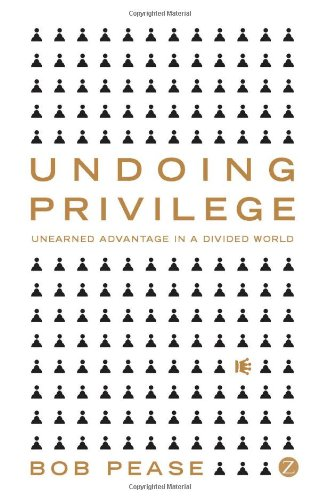 Undoing Privilege: Unearned Advantage in a Divided World 9781848130289