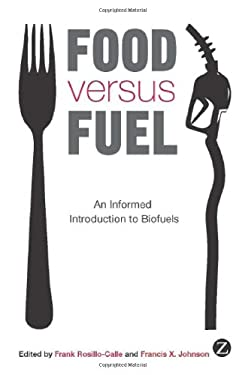 Food Versus Fuel: An Informed Introduction to Biofuels 9781848133839