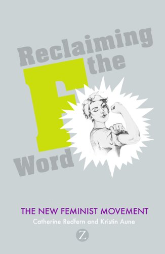 Reclaiming the F Word: The New Feminist Movement 9781848133952