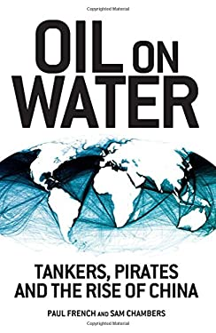 Oil on Water: Tankers, Pirates and the Rise of China 9781848134690