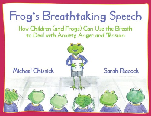 Frog's Breathtaking Speech: How Children (and Frogs) Can Use the Breath to Deal with Anxiety, Anger and Tension 9781848190917