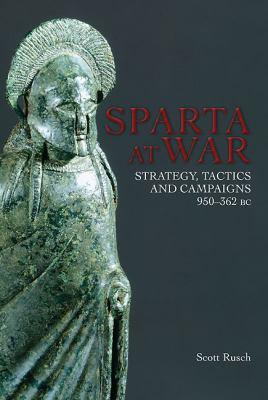 Sparta at War: Strategy, Tactics and Campaigns, 550-362 BC 9781848325302
