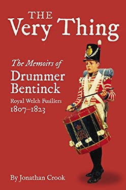 The Very Thing: The Memoirs of Drummer Bentinck, Royal Welch Fusiliers, 1807-1823 9781848325982