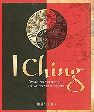 I Ching: Walking Your Path, Creating Your Future 9781848374539