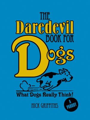 The Daredevil Book for Dogs: What Dogs Really Think! 9781848588011