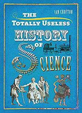 The Totally Useless History of Science 9781848660731