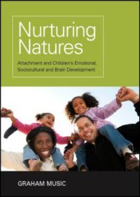 Nurturing Natures: Attachment and Children's Emotional, Sociocultural, and Brain Development 9781848720572