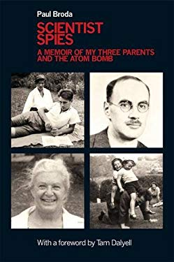 Scientist Spies: A Memoir of My Three Parents and the Atom Bomb 9781848766075