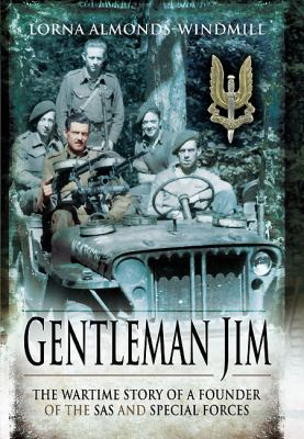 Gentleman Jim: The Wartime Story of a Founder of the SAS and Special Forces 9781848844247