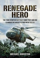 Renegade Hero: The True Story of RAF Pilot Terry Peet and His Clandestine Mercy Flying with the CIA 13445381
