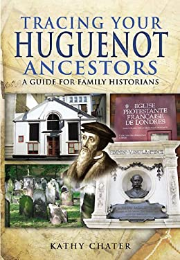 Tracing Your Huguenot Ancestors: A Guide for Family Historians 9781848846104