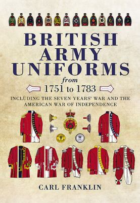 British Army Uniforms of the American Revolution 1751-1783 9781848846906