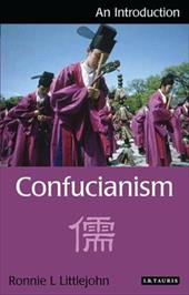 Confucianism: An Introduction - Littlejohn, Ronnie L.