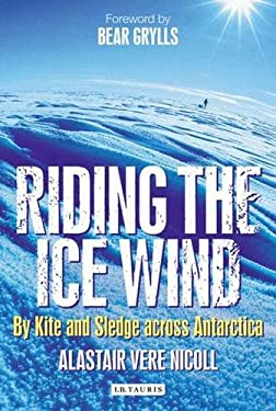 Riding the Ice Wind: By Kite and Sledge Across Antarctica 9781848853065