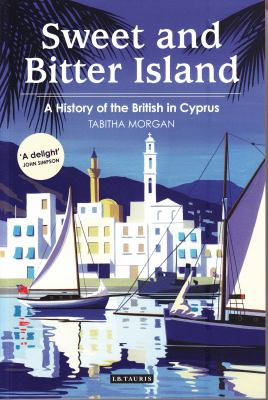 Sweet and Bitter Island: A History of the British in Cyprus 9781848853294