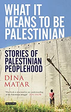 What It Means to Be Palestinian: Stories of Palestinian Peoplehood - Matar, Dina / Matar